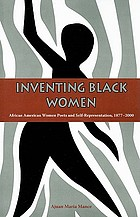 Inventing black women : African American women poets and self-representation, 1877-2000