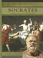 Socrates : the public conscience of Golden Age Athens