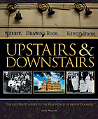 Upstairs and downstairs : the illustrated guide to the real world of Dowton Abbey