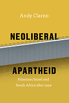 Neoliberal apartheid : Palestine/Israel and South Africa after 1994