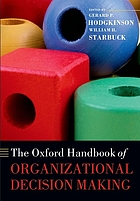 The Oxford handbook of organizational decision making