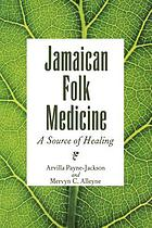 Jamaican folk medicine : a source of healing