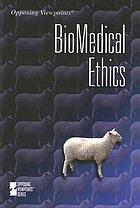 Biomedical ethics : opposing viewpoints