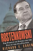 Rostenkowski : the pursuit of power and the end of the old politics