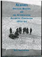 Aurora, Douglas Mawson and the Australasian Antarctic Expedition, 1911-1914