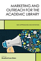 Marketing and outreach for the academic library : new approaches and initiatives