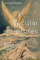 Secular scriptures : modern theological poetics in the wake of Dante