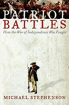 Patriot battles : how the War of Independence was fought