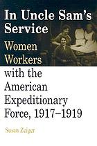 In Uncle Sam's service : women workers with the American Expeditionary Force, 1917-1919
