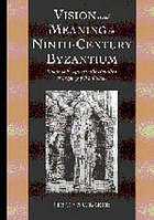 Vision and meaning in ninth-century Byzantium : images of Exegesis in the Homilies of Gregory of Nazianzus
