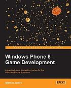 Windows phone 8 game development : a practical guide to creating games for the Windows phone 8 platform