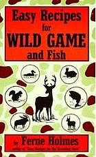 Easy recipes for wild game and fish