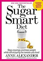 The sugar smart diet : stop cravings and lose weight while still enjoying the sweets you love!