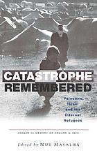 Catastrophe remembered : Palestine, Israel and the internal refugees : essays in memory of Edward W. Said (1935-2003)