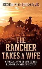 The rancher takes a wife : a true account of life on the last great cattle frontier