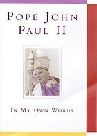 Pope John Paul II : in my own words