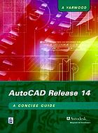 AutoCAD Release 14 : a concise guide