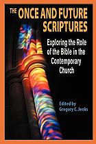 The once and future scriptures : exploring the role of scripture in the contemporary church