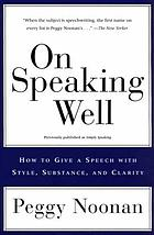 On speaking well : how to give a speech with style, substance, and clarity