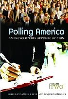 Polling America : an encyclopedia of public opinion