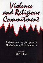 Violence and religious commitment : implications of Jim Jones's People's Temple movement