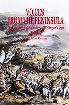 Voices from the peninsula : eyewitness accounts by soldiers of Wellington's Army, 1808-1814
