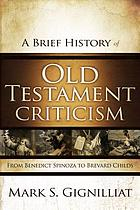 A brief history of Old Testament criticism : from Benedict Spinoza to Brevard Childs