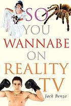 So, you wannabe on reality TV