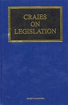 Craies on legislation : a practitioners' guide to the nature, process, effect and interpretation of legislation