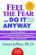 Feel the fear -- and do it anyway dynamic techniques for turning fear, indecision, and anger into power, action, and love.
