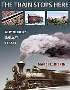 The train stops here : New Mexico's railway legacy