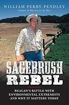 Sagebrush rebel : Reagan's battle with environmental extremists and why it matters today