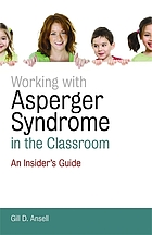 Working with Asperger syndrome in the classroom : an insider's guide