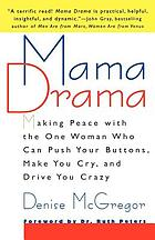 Mama drama : making peace with the one woman who can push your buttons, make you cry, and drive you crazy