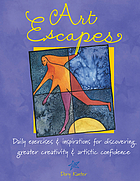 Art escapes : daily exercises & inspirations for discovering greater creativity & artistic confidence