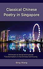 Classical Chinese poetry in Singapore : witnesses to social and cultural transformations in the Chinese community