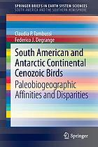South American and Antarctic continental cenozoic birds : paleobiogeographic affinities and disparities