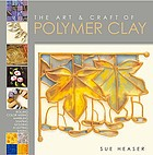 The art & craft of polymer clay : techniques and inspiration for jewellery, beads and the decorative arts