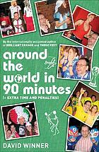 Around the world in ninety minutes : (plus extra time and penalties)