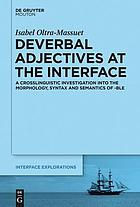 Deverbal adjectives at the interface : a crosslinguistic investigation into the morphology, syntax and semantics of -ble