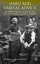 Hard and unreal advice : mothers, social science, and the Victorian poverty experts