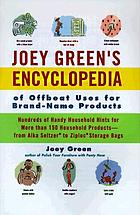 Joey Green's encyclopedia of offbeat uses for brand-name products : hundreds of handy household hints for more than 120 household products--from Alka-Seltzer to Ziploc storage bags