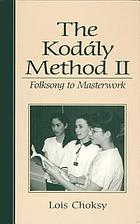 The Kodály method II : folksong to masterwork