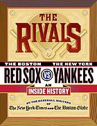 The rivals : the Boston Red Sox vs. the New York Yankees : an inside history