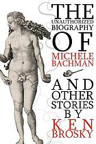 The unauthorized biography of Michele Bachmann (and other stories)