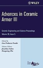 Advances in ceramic armor III : a collection of papers presented at the 31st International Conference on Advanced Ceramics and Composites, January 21-26, 2007, Daytona Beach, Florida