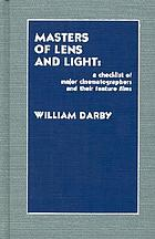 Masters of lens and light : a checklist of major cinematographers and their feature films
