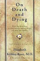 On death and dying : what the dying have to teach doctors, nurses, clergy, and their own families