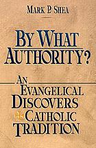 By what authority? : an evangelical discovers Catholic tradition