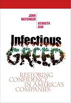 Infectious greed : restoring confidence in America's companies
